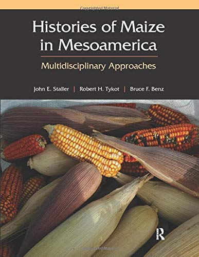 9781598744965: Histories of Maize in Mesoamerica: Multidisciplinary Approaches