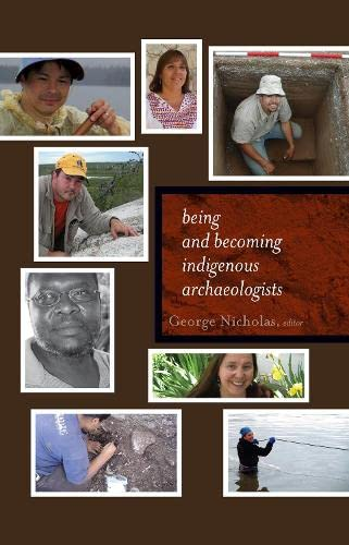 9781598744972: Being and Becoming Indigenous Archaeologists (Archaeology & Indigenous Peoples)