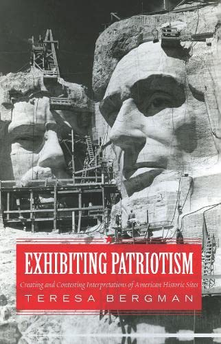 9781598745962: Exhibiting Patriotism: Creating and Contesting Interpretations of American Historic Sites
