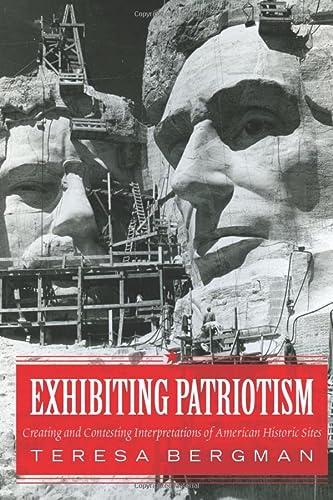9781598745979: Exhibiting Patriotism: Creating and Contesting Interpretations of American Historic Sites