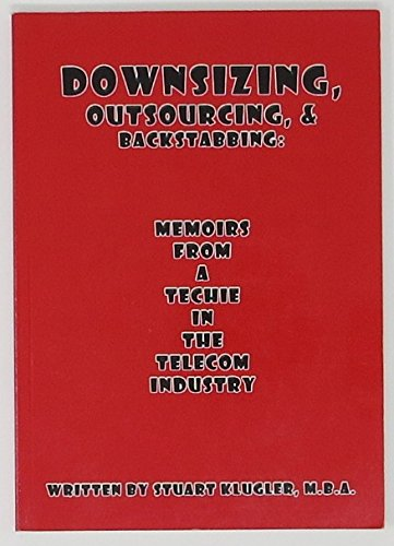 9781598791280: Downsizing, Outsourcing, & Backstabbing: Memoirs From A Techie in the Telecom Industry