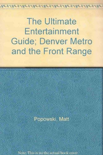 The Ultimate Entertainment Guide; Denver Metro and the Front Range: Matt Popowski