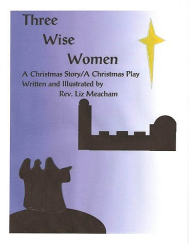 9781598792225: Three Wise Women A Christmas Story / A Christmas Play