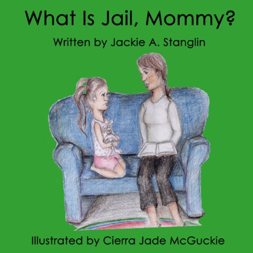 What is Jail, Mommy?: Jackie A Stanglin