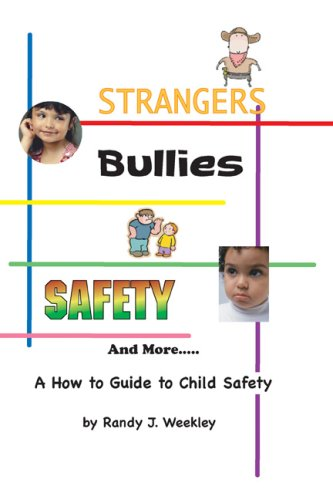 Strangers, Bullies, Safety & More: A How to Guide to Child Safety: Weekley, Randy J.