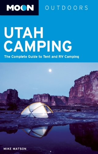 Moon Utah Camping: The Complete Guide to Tent and RV Camping (Moon Outdoors): Matson, Mike