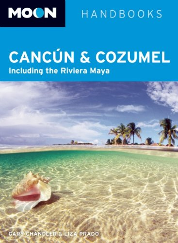Moon Cancun and Cozumel: Including the Riviera Maya (Moon Handbooks): Prado, Liza, Chandler, Gary