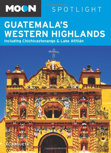 9781598802665: Moon Spotlight Guatemala's Western Highlands: Including Chichicastenango & Lake Atitlán