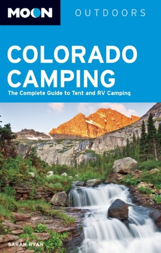 9781598807547: Moon Colorado Camping: The Complete Guide to Tent and RV Camping (Moon Outdoors)