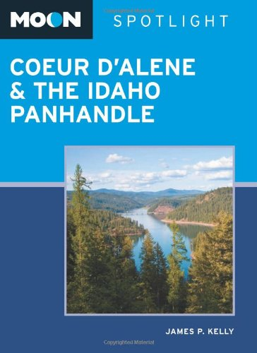 Moon Spotlight Coeur d'Alene & the Idaho Panhandle: Kelly, James Patrick