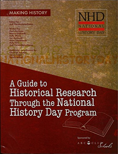 Making History: A Guide to Historical Research Through the National History Day Program