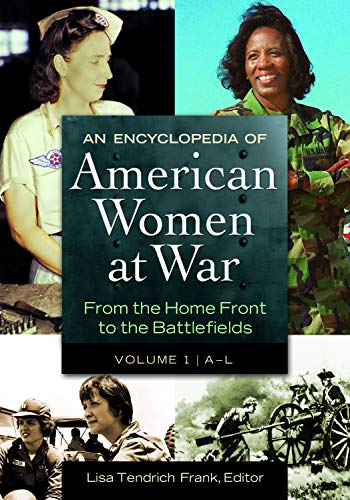 9781598844436: An Encyclopedia of American Women at War [2 volumes]: From the Home Front to the Battlefields