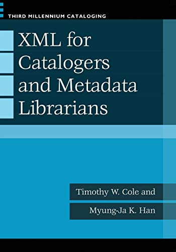 XML for Catalogers and Metadata Librarians Third Millennium Cataloging: Timothy W. Cole