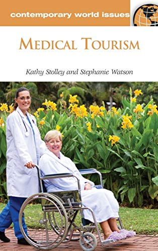 Medical Tourism: A Reference Handbook (Contemporary World: Watson, Stephanie, Stolley,