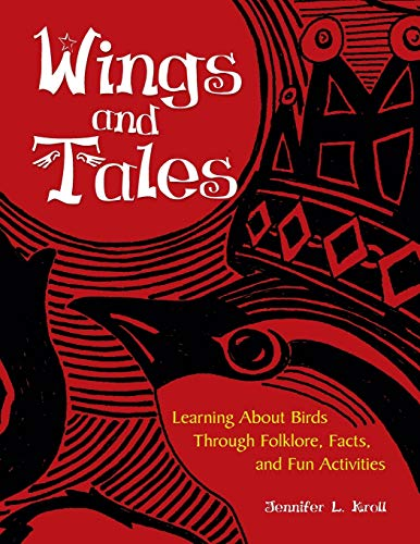 Wings and Tales: Learning About Birds Through: Kroll, Jennifer L.