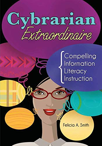 9781598846058: Cybrarian Extraordinaire: Compelling Information Literacy Instruction