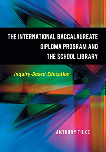 9781598846416: The International Baccalaureate Diploma Program and the School Library: Inquiry-Based Education