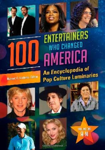 9781598848304: 100 Entertainers Who Changed America [2 volumes]: An Encyclopedia of Pop Culture Luminaries