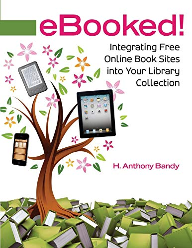 eBooked!: Integrating Free Online Book Sites into Your Library Collection: Bandy, H. Anthony