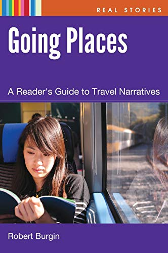 9781598849721: Going Places: A Reader's Guide to Travel Narrative (Real Stories)