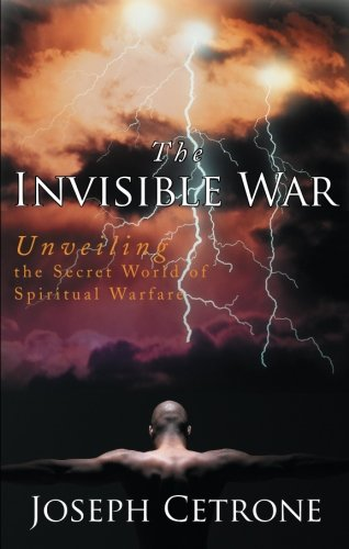 9781598860481: The Invisible War: Unveiling the Secret World of Spiritual Warfare