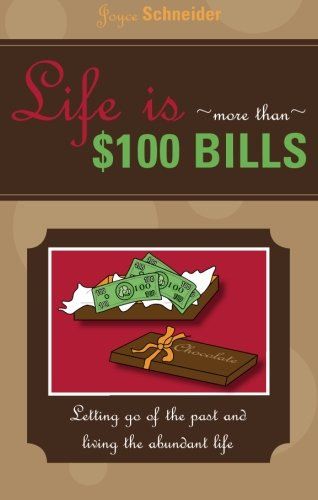9781598860627: Life Is...More Than $100 Bills!: Letting Go of the Past and Living the Abundant Life