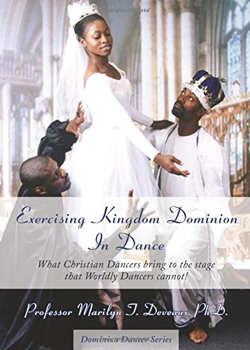 9781598860658: Exercising Kingdom Dominion in Dance: What Christian Dancers Bring to the Stage That Worldly Dancers Cannot