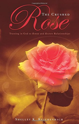 The Crushed Rose: Shelley K. Reichenbach