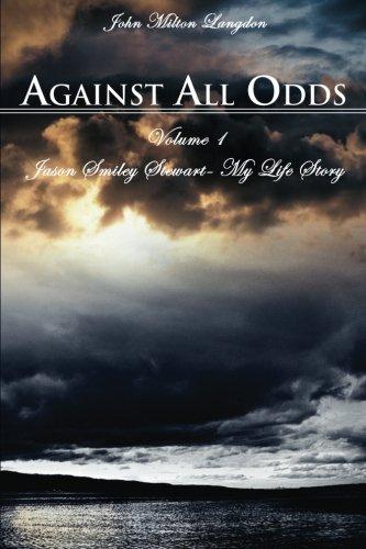 Against All Odds: Jason Smiley Stewart-My Life: John Milton Langdon