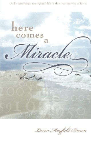 Here Comes a Miracle: God's Miraculous Timing: Lavon Mayfield Brown