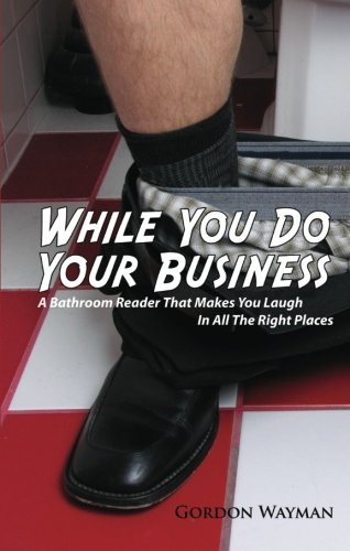 9781598861808: While You Do Your Business: A Bathroom Reader That Makes You Laugh in All the Right Places