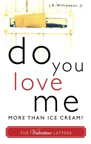 Do You Love Me More Than Ice Cream?: The Valentine Letters: Williamson, J. R., Jr.