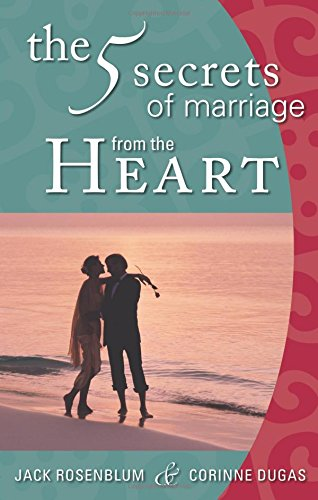The 5 Secrets of Marriage from the Heart: Jack Rosenblum; Corinne Dugas