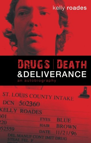 Drugs, Death, and Deliverance: Kelly Roades