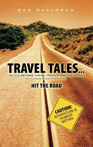 9781598864465: Travel Tales. . .: An Old Retiree, His RV, His Dog, and His Woman (not necessarily in order of preference) HIT THE ROAD