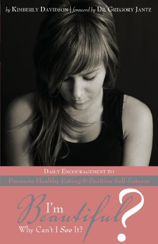 9781598866346: I'm Beautiful? Why Can't I See It?: Daily Encouragement to Promote Healthy Eating & Positive Self-Esteem
