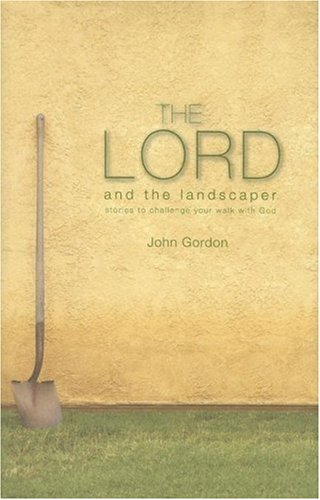 9781598867435: The Lord and the Landscaper: Stories to Challenge Your Walk with God