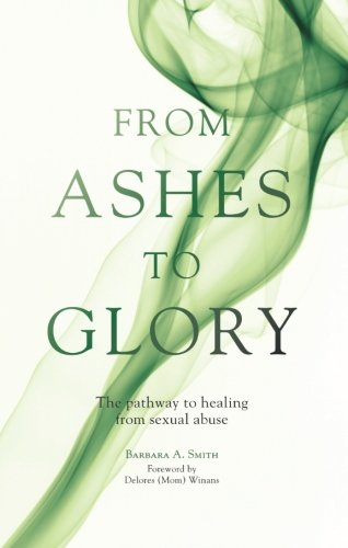 9781598868364: From Ashes to Glory: The Pathway to Healing from Sexual Abuse