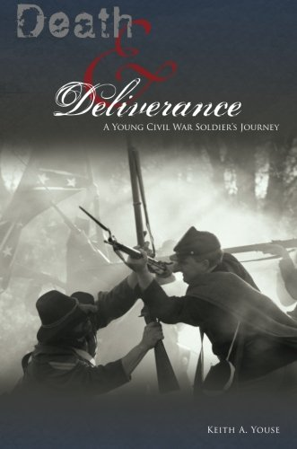Death and Deliverance: A Young Civil War Soldier's Journey: Youse, Keith A.