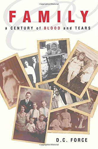 Family: A Century of Blood and Tears: Force, D. C.