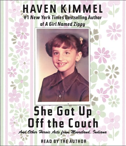 She Got Up Off the Couch: And Other Heroic Acts from Mooreland, Indiana (1598870114) by Haven Kimmel