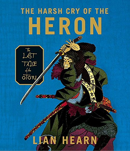 9781598870671: The Harsh Cry of the Heron: The Last Tale of the Otori (Tales of the Otori, Book 4)