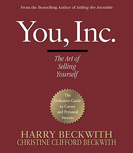 You, Inc.: The Art of Selling Yourself: Beckwith, Harry; Beckwith, Christine Clifford