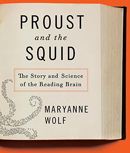 Proust and the Squid: The Story and Science of the Reading Brain: Wolf, Maryanne