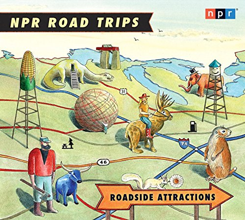 9781598878554: NPR Road Trips: Roadside Attractions: Stories That Take You Away . . .