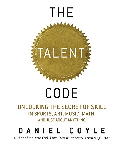 9781598878738: The Talent Code: Unlocking the Secret of Skill in Sports, Art, Music, Math, and Just About Anything