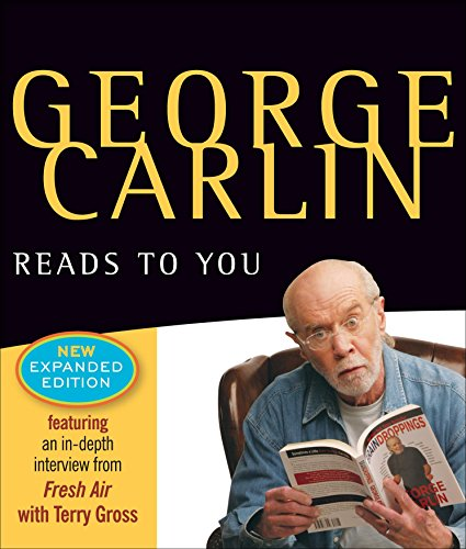 George Carlin Reads to You: New Expanded Edition - Brain Droppings, Napalm & Silly Putty, and ...