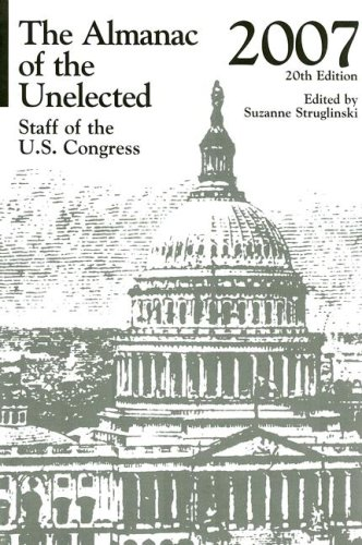 The Almanac of the Unelected 2007: Staff of the U.S. Congress (Almanac of the Unelected) (U.S. ...