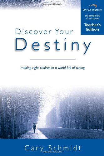 9781598940008: Discover Your Destiny Curriculum: Making Right Choices in a World Full of Wrong (Teacher Edition)
