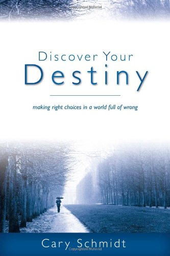 9781598940497: Discover Your Destiny: Making Right Choices in a World Full of Wrong (Second Edition)